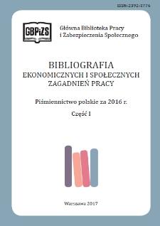 Bibliografia Ekonomicznych i Społecznych Zagadnień Pracy : piśmiennictwo polskie za 2016 r. Cz. 1