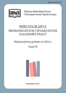Bibliografia Ekonomicznych i Społecznych Zagadnień Pracy : piśmiennictwo polskie za 2016 r. Cz. 2