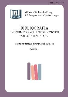 Bibliografia Ekonomicznych i Społecznych Zagadnień Pracy : piśmiennictwo polskie za 2017 r. Cz. 1