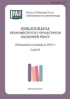 Bibliografia Ekonomicznych i Społecznych Zagadnień Pracy : piśmiennictwo polskie za 2017 r. Cz. 2