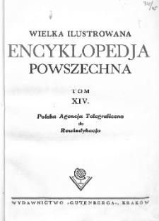 Wielka ilustrowana encyklopedja powszechna. T. 14, Polska Agencja Telegraficzna do Rewindykacja
