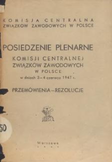 Posiedzenie plenarne Komisji Centralnej Związków Zawodowych w Polsce w dniach 3-4 czerwca 1947 r. : przemówienia - rezolucje