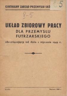 Układ zbiorowy pracy dla przemysłu futrzarskiego : obowiązujący od dnia 1 stycznia 1949 r.