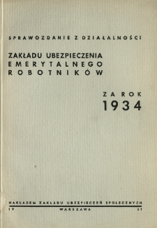 Sprawozdanie z działalności Zakładu Ubezpieczenia Emerytalnego Robotników : za rok 1934